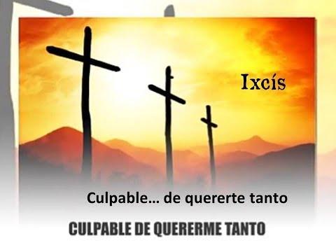 """""""Culpable"""",  Ixcís"""