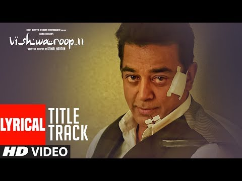 Vishwaroop 2 Title (Lyrical Video) | Kamal Haasan, Rahul Bose | August 10, 2018