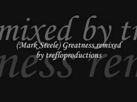 (Mark Steele) Greatness remix