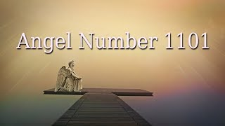 The Meaning Of Angel Number 1101 - The Spiritual Meaning Of 1101 - Angelic Message