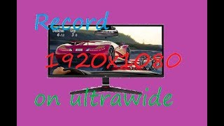 How to Record 1080p on an ultrawide monitor