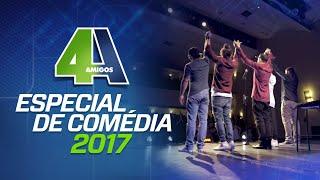 4 AMIGOS - ESPECIAL DE COMÉDIA 2017