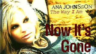Watch Ana Johnsson Now Its Gone video