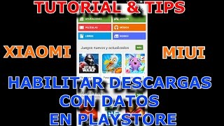 TUTORIAL & TIPS MIUI (XIAOMI) COMO HABILITAR DESCARGAS CON DATOS EN PLAYSTORE