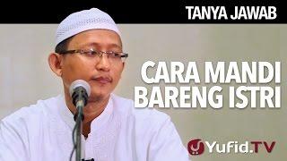 Tanya Jawab: Cara Mandi Bareng Istri - Ustadz Badru Salam, Lc.