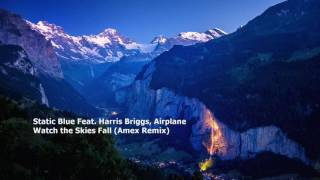 Static Blue Feat  Harris Briggs, Airplanes - Watch the Skies Fall (Amex Remix)