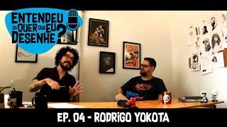 ENTENDEU OU QUER QUE EU DESENHE? Ep. 04 - Rodrigo Yokota