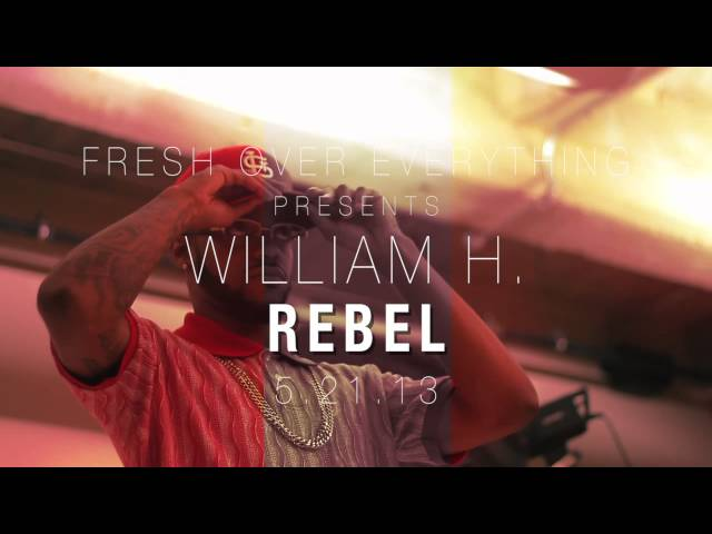 Fresh Over Everything Presents: William H. &quot;REBEL&quot; TRAILER