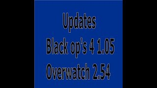 Updates black op's 4 1.05, Black jack and nuke town.Overwatch 2.54, Ashe.