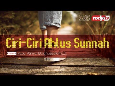 Ciri-Ciri Ahlus Sunnah (Ustadz Abu Yahya Badrusalam,Lc)