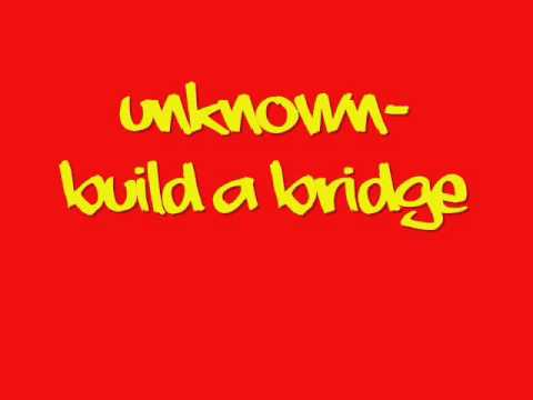 Unknown - Build A Bridge (Lyrics) HOT!