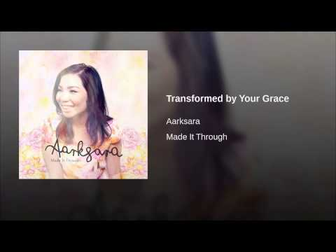 Transformed by Your Grace