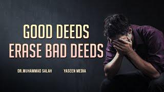 Good Deeds, Erase Bad Deeds – Dr. Muhammad Salah