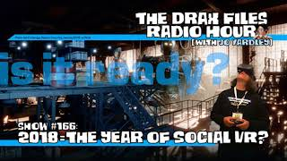 The Drax Files Radio Hour with Jo Yardley Show #166: 2018 = the Year of Social VR?