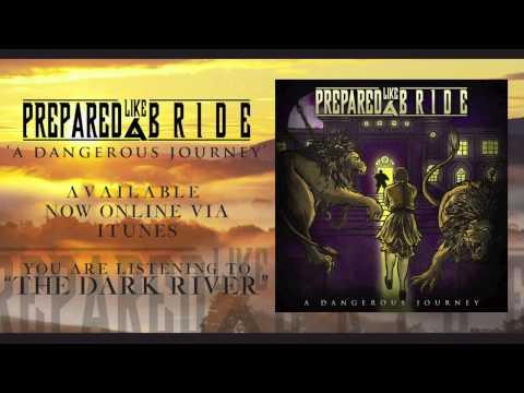 Prepared Like A Bride - The Dark River