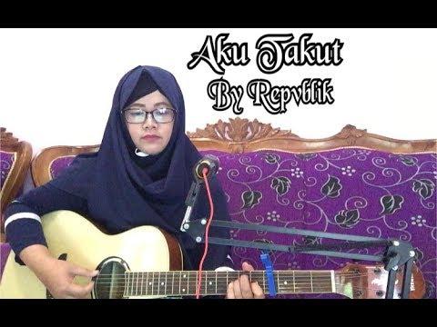 Download Lagu Lagu Sedih Terbaru Repvblik - AKU TAKUT MP3 Free