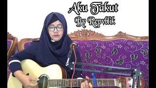 download lagu Lagu Sedih Terbaru Repvblik - Aku Takut gratis