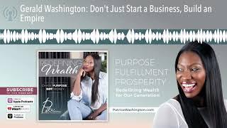 Gerald Washington: Don't Just Start a Business, Build an Empire