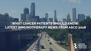 What Cancer Patients Should Know: Latest Immunotherapy News from ASCO 2018