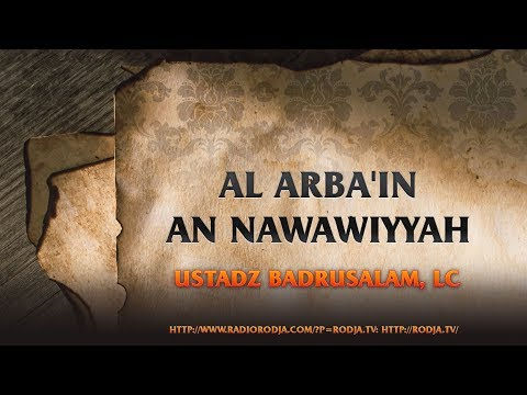 Hadist A- Arba'in An Nawawiyyah (Ustadz Abu Yahya Badrusalam,Lc)