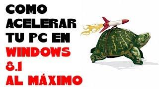 COMO OPTIMIZAR Y ACELERAR MI PC WINDOWS 8.1 AL MÁXIMO