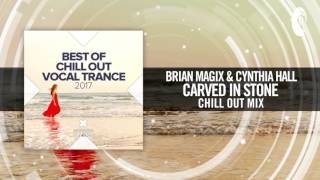 Brian Magix & Cynthia Hall - Carved In Stone (Chill Out Vocal Trance 2017)