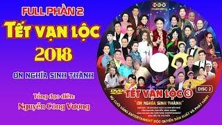 """FULL PHẦN 2 TẾT VẠN LỘC 2018 """"Ơn Nghĩa Sinh Thành"""" Tổng đạo diễn: Nguyễn Công Vượng"""