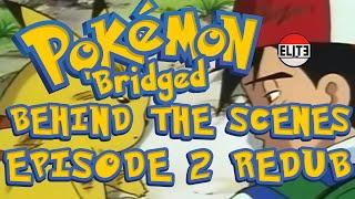 Pokemon 'Bridged: Behind The Scenes (Episode 2 Redub) - Elite3