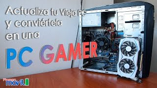Convierte tu vieja computadora en una PC Gamer