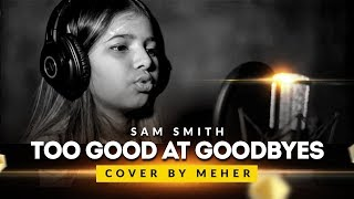 Download Lagu SAM SMITH - TOO GOOD AT GOODBYES | COVER BY MEHER Gratis STAFABAND