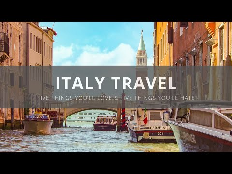 Visit Italy: Five Things You Will Love & Hate about Italy