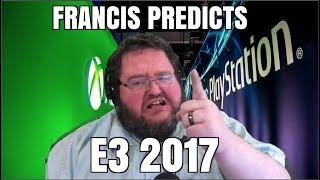 Francis Predicts e3 2017!