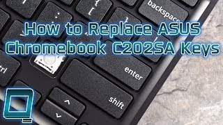 How to Replace ASUS Chromebook C202SA Keys