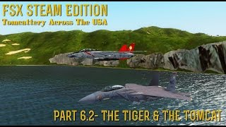 "[FSX SE] Tomcattery Across The USA: Part 6.2- ""The Tiger & The Tomcat"""