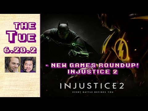 Tuesday 2017-06-06: NEW GAMES ROUNDUP! Injustice 2! (6.20.2)