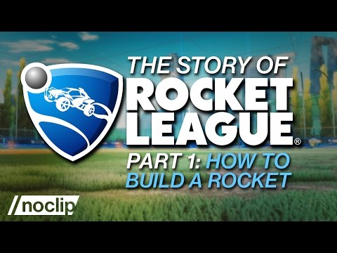 The Story of Rocket League (Part 1) - How To Build a Rocket