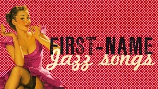 First Name Jazz Songs - Dedicated to all the girls in town, Maria, Jasmine, Conchita, Valentine...
