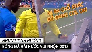 Những tình huống bóng đá hài hước vui nhộn 2018