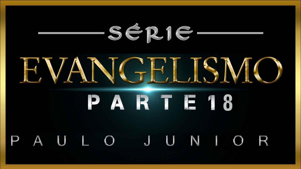 Série Evangelismo Parte 18 - Paulo Junior