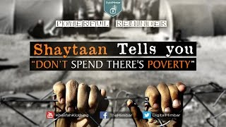 Shaytaan Tells you DON'T Spend There's Poverty – Powerful Reminder