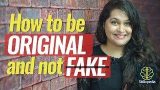 How to be Original & not Fake – Personality Development Video & Soft Skills Training