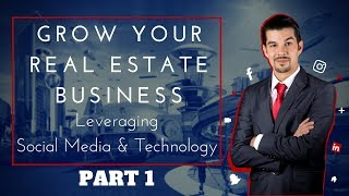 Grow Your Real Estate Business with Social Media and Technology    Part 1