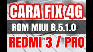 Cara Fix 4G MIUI 8.5.1.0 Global Stable Redmi 3 / Pro WORK 100%
