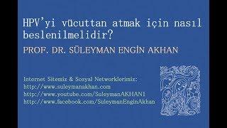 HPV'yi vücuttan atmak için nasıl beslenilmelidir? - Prof. Dr. Süleyman Engin Akhan