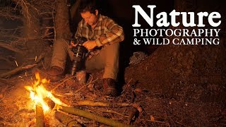 WILDLIFE PHOTOGRAPHY and WILD CAMPING | Shelter, bonfire, bushcraft and a bit of self reliance