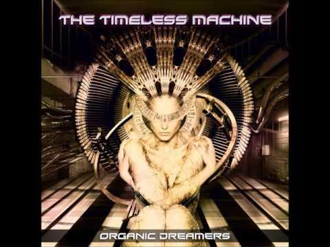 Organic Dreamers - The Timeless Machine [Full Album]