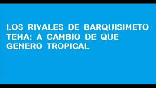 LOS RIVALES DE JOSE VIZCAINO - A CAMBIO DE QUE