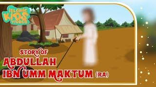 Sahaba Stories - Companions Of The Prophet | Abdullah Ibn Umm Maktum (RA) | Islamic Kids Stories