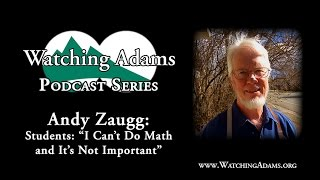 "Watching Adams Podcast - Andy Zaugg: ""I Can't Do Math and It's Not Important"""