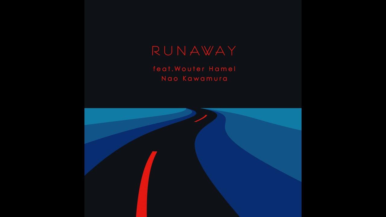 "Nao Kawamura - デジタルシングル""RUNAWAY feat. Wouter Hamel""のMVを公開 2020年4月1日配信開始 thm Music info Clip"